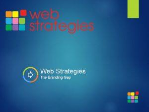Web Strategies The Branding Gap The Branding Gap