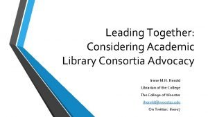 Leading Together Considering Academic Library Consortia Advocacy Irene