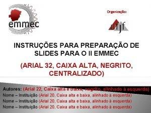 Organizao INSTRUES PARA PREPARAO DE SLIDES PARA O