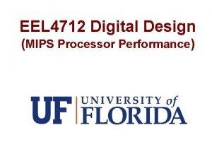 EEL 4712 Digital Design MIPS Processor Performance Processor