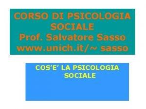 CORSO DI PSICOLOGIA SOCIALE Prof Salvatore Sasso www