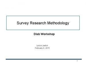Survey Research Methodology Dlab Workshop Leora Lawton February