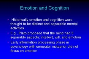 Emotion and Cognition Historically emotion and cognition were