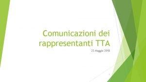 Comunicazioni dei rappresentanti TTA 23 Maggio 2018 1