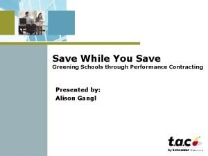 Save While You Save Greening Schools through Performance