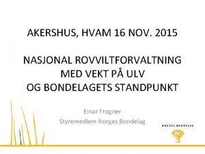 AKERSHUS HVAM 16 NOV 2015 NASJONAL ROVVILTFORVALTNING MED