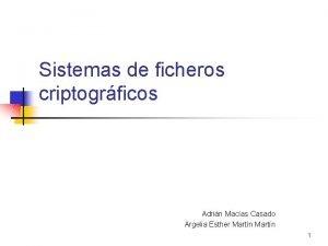 Sistemas de ficheros criptogrficos Adrin Macas Casado Argelia