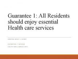Guarantee 1 All Residents should enjoy essential Health