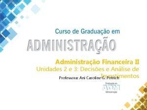 Administrao Financeira II Unidades 2 e 3 Decises