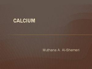 CALCIUM Muthana A AlShemeri DENTISTRY CALCIUM In dentistry