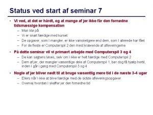 Status ved start af seminar 7 Vi ved