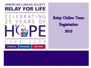 Relay Online Team Registration 2010 Relay Online Makes