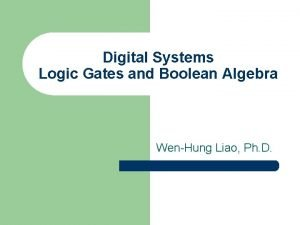 Digital Systems Logic Gates and Boolean Algebra WenHung