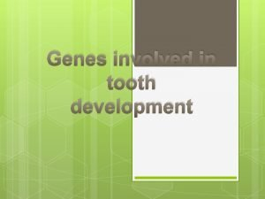Genes involved in tooth development Genes are LTBP