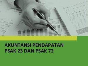 AKUNTANSI PENDAPATAN PSAK 23 DAN PSAK 72 Agenda