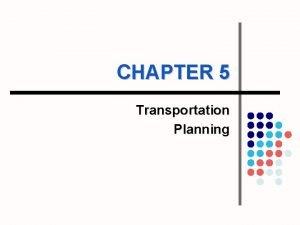 CHAPTER 5 Transportation Planning Transportation l is l
