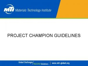 PROJECT CHAMPION GUIDELINES INTRODUCTION A Project Champion has