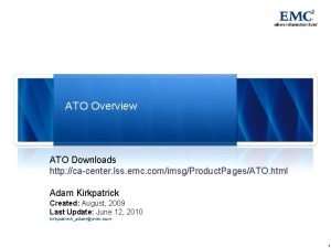 ATO Overview ATO Downloads http cacenter lss emc