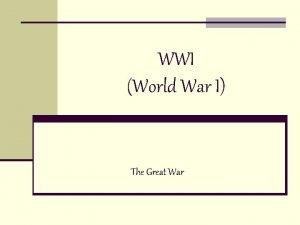 WWI World War I The Great War World