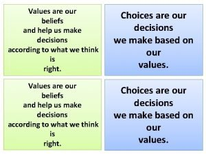 Values are our beliefs and help us make