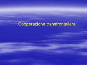 Cooperazione transfrontaliera Cooperazione transfrontaliera 2000 2006 62 programmi