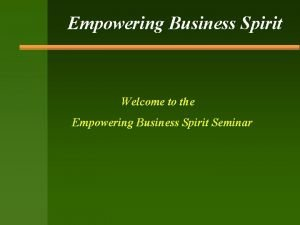 Empowering Business Spirit Welcome to the Empowering Business