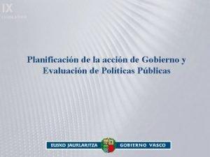 IX LEGISLATURA Planificacin de la accin de Gobierno