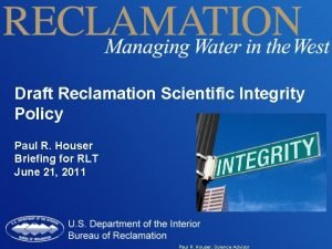 Draft Reclamation Scientific Integrity Policy Paul R Houser