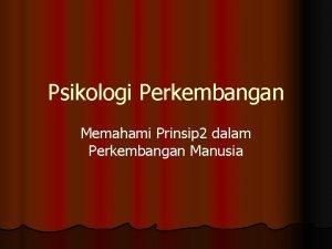 Psikologi Perkembangan Memahami Prinsip 2 dalam Perkembangan Manusia