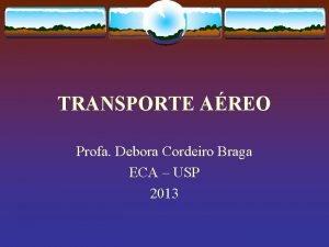 TRANSPORTE AREO Profa Debora Cordeiro Braga ECA USP