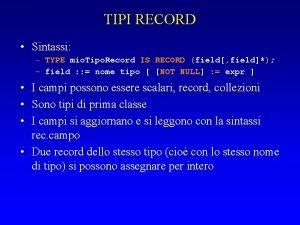 TIPI RECORD Sintassi TYPE mio Tipo Record IS