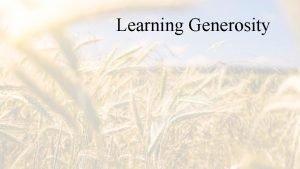 Learning Generosity Learning Generosity Matthew 11 28 30