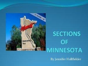 SECTIONS OF MINNESOTA By Jennifer Hallfielder Explore Minnesota