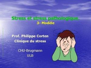 Stress et stress pathologique 3 Modle Prof Philippe