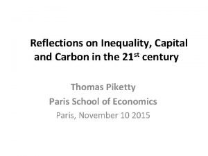 Reflections on Inequality Capital and Carbon in the