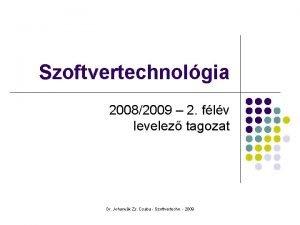 Szoftvertechnolgia 20082009 2 flv levelez tagozat Dr Johanyk