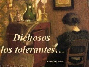 Dichosos los tolerantes Dar click para avanzar DICHOSO