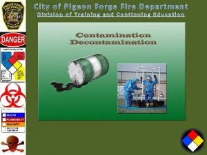 Contamination and Decontamination Contamination The transfer of a