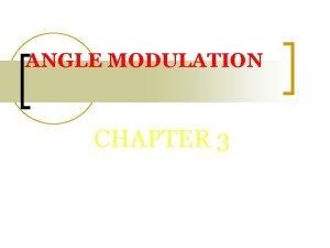 ANGLE MODULATION CHAPTER 3 ANGLE MODULATION Part 1