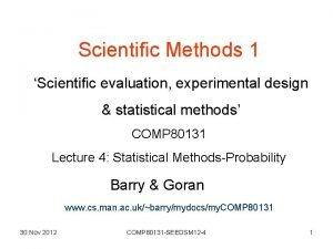 Scientific Methods 1 Scientific evaluation experimental design statistical