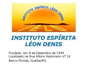 Instituto Esprita Lon Denis INSTITUTO ESPRITA LON DENIS