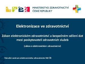 Elektronizace ve zdravotnictv Zkon elektronickm zdravotnictv a bezpenm