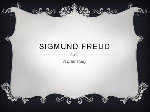SIGMUND FREUD A brief study Quick Biography Sigmund