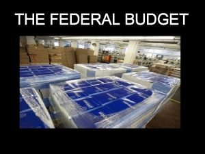 THE FEDERAL BUDGET BUDGET VOCAB Budget deficit Congressional