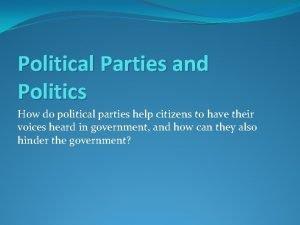 Political Parties and Politics How do political parties