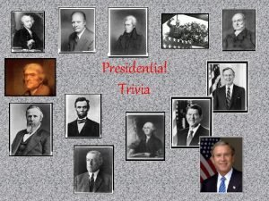 Presidential Trivia Presidential Trivia Question Eight of our