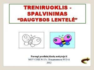 TRENIRUOKLIS SPALVINIMAS DAUGYBOS LENTEL Pareng pradini klasi mokytoja