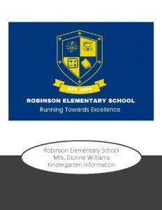 Robinson Elementary School Mrs Dionne Williams Kindergarten Information