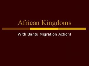 African Kingdoms With Bantu Migration Action Geography of