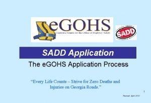 SADD Application The e GOHS Application Process Every